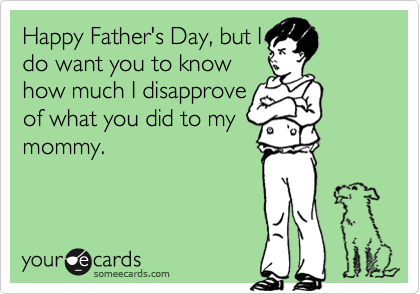 Happy Father's Day, but I