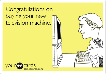 Congratulations onbuying your new television machine.