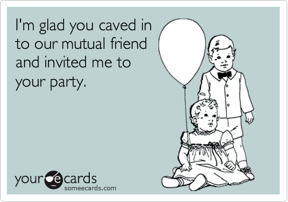 I'm glad you caved in
