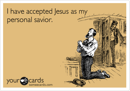 I have accepted Jesus as my personal savior.