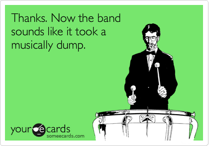 Thanks. Now the band sounds like it took a musically dump.