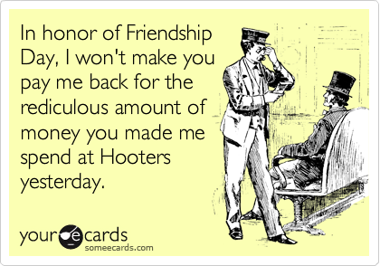 In honor of Friendship