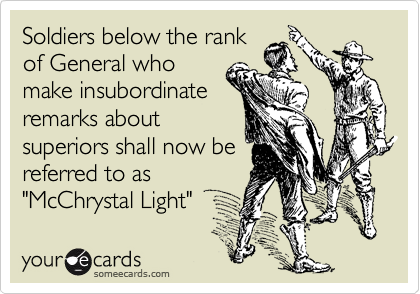 """Soldiers below the rank of General who make insubordinate remarks about superiors shall now be referred to as """"McChrystal Light"""""""