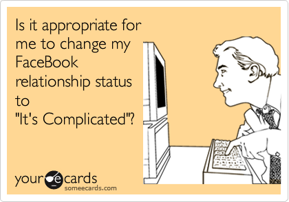 """Is it appropriate forme to change my FaceBookrelationship statusto """"It's Complicated""""?"""
