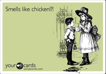 Smells like chicken!?!
