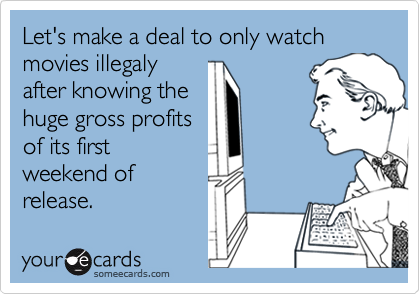 Let's make a deal to only watch movies illegaly