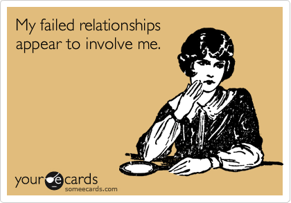 My failed relationships appear to involve me.