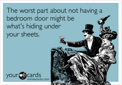 The worst part about not having a bedroom door might bewhat's hiding under your sheets.