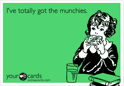 I've totally got the munchies.