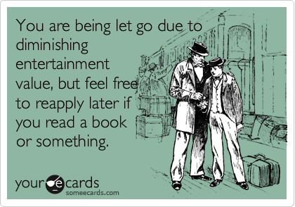 You are being let go due to