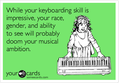 While your keyboarding skill is impressive, your race, 