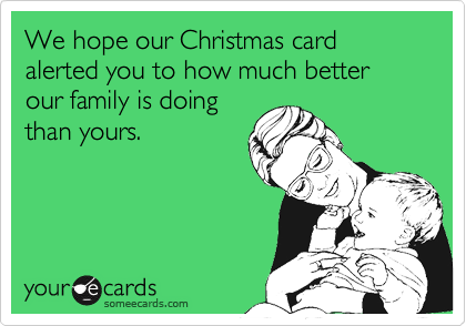 We Hope Our Christmas Card Alerted You To How Much Better Our ...