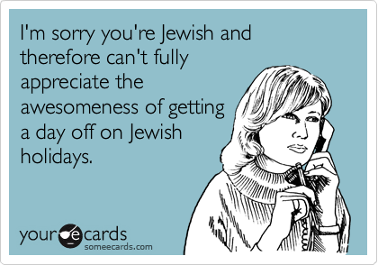 I'm sorry you're Jewish and therefore can't fully