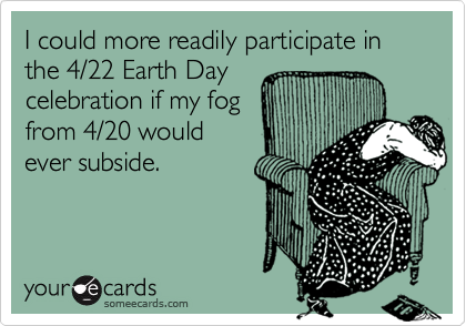 I could more readily participate in the 4/22 Earth Day