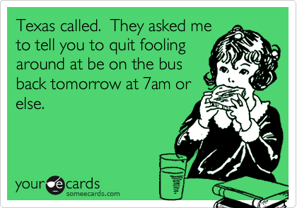 Texas called.  They asked me