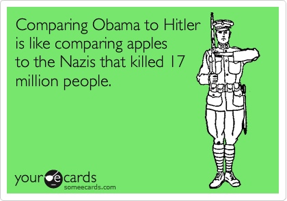 Comparing Obama to Hitler is like comparing apples to the Nazis that killed 17 million people.