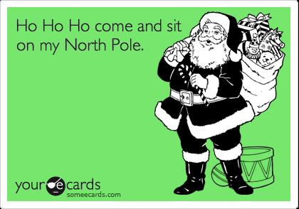 Ho Ho Ho come and siton my North Pole.