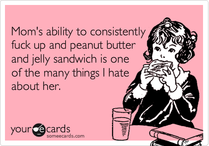 Mom's ability to consistently