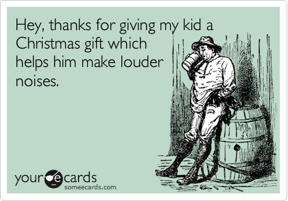 Hey, thanks for giving my kid a Christmas gift which
