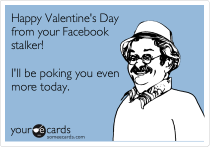 Happy Valentines Day From Your Facebook Stalker Ill Be Poking – Stalker Valentine Card