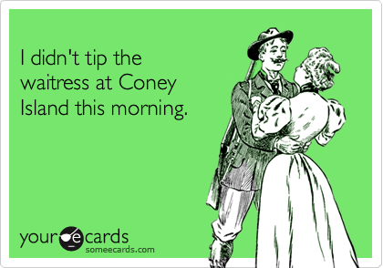 I didn't tip the 