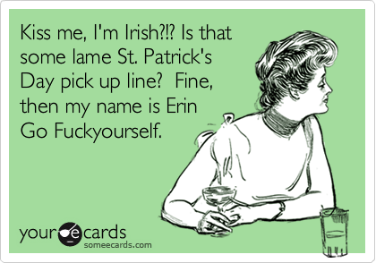 Kiss me, I'm Irish?!? Is that