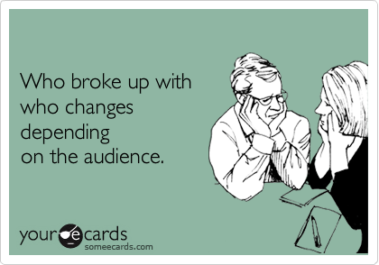 Who broke up with who changes depending on the audience.