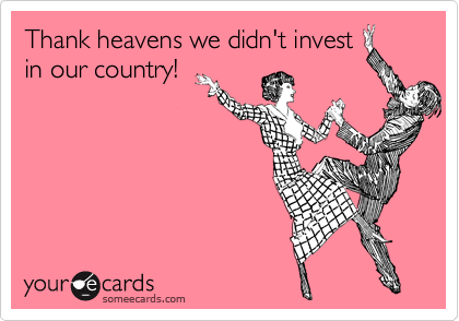Thank heavens we didn't invest