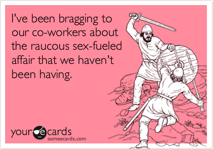 I've been bragging to