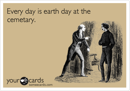 Every day is earth day at the cemetary.