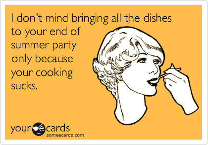 I don't mind bringing all the dishes to your end of