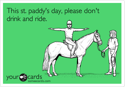 This st. paddy's day, please don't drink and ride.