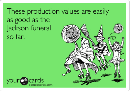 These production values are easily as good as the