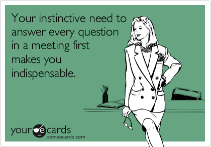 Your instinctive need to 