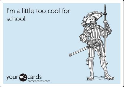 Afbeeldingsresultaat voor too cool for school ecard