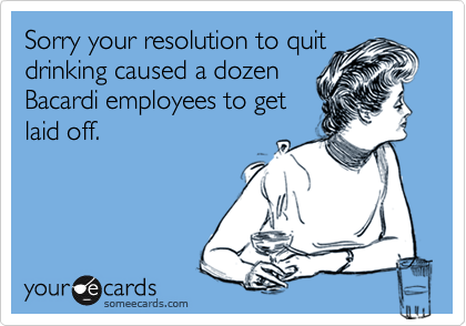 Sorry your resolution to quit drinking caused a dozen