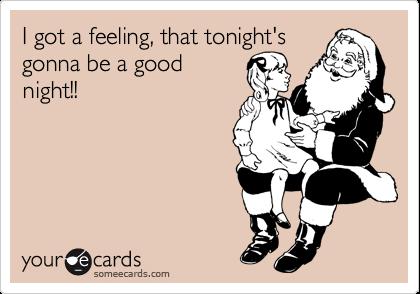 I got a feeling, that tonight's gonna be a good night!!