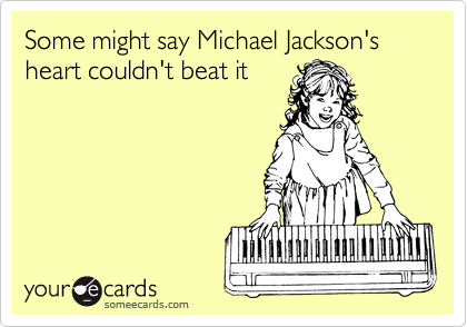 Some might say Michael Jackson's heart couldn't beat it