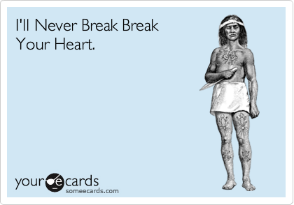 I'll Never Break Break 