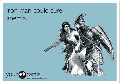 Iron man could cureanemia.