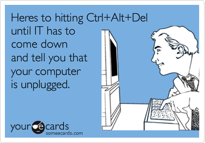 Heres to hitting Ctrl+Alt+Del 