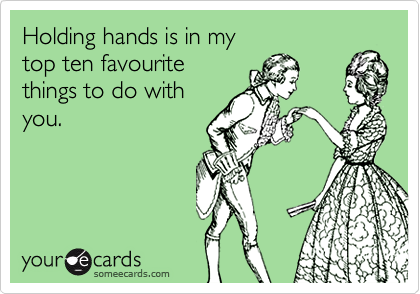Holding hands is in my