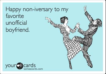 Happy non-iversary to my favorite unofficial boyfriend.
