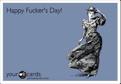 Happy Fucker's Day!