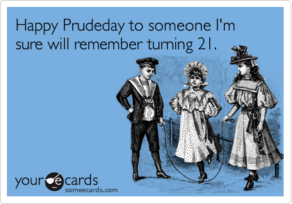 Happy Prudeday to someone I'm sure will remember turning 21.