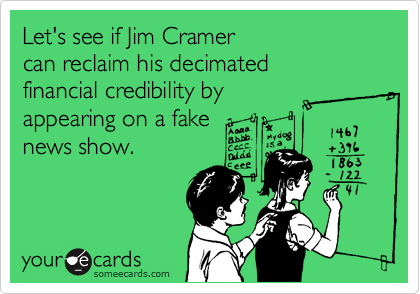 Let's see if Jim Cramer 