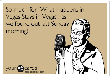 """So much for """"What Happens in Vegas Stays in Vegas"""", as we found out last Sunday morning!"""
