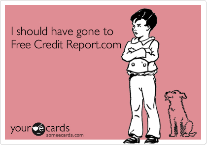 I should have gone toFree Credit Report.com
