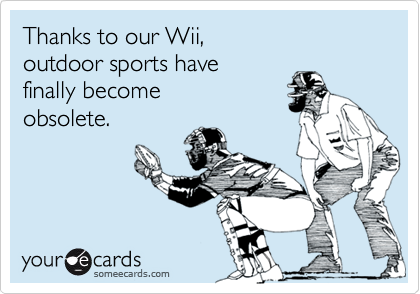 Thanks to our Wii, 