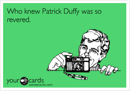 Who knew Patrick Duffy was so revered.